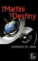 The Martini of Destiny by Anthony St. Clair, a Rucksack Universe Fantasy Novella - learn more and buy now