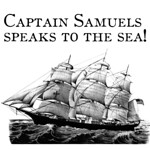 Captain Samuels Speaks to the Sea!