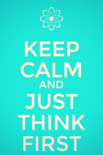 Keep Calm Just think 1st