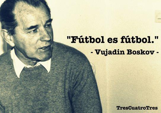 Resultado de imagen de boskov futbol es futbol