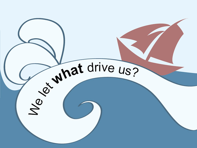 We let What drive us?