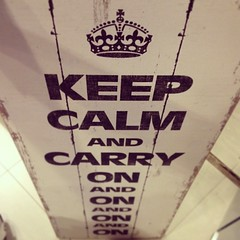 Keep Calm & Carry On & On & On & On & On & On..
