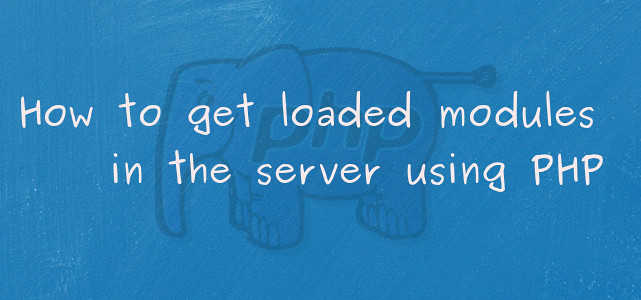 How to get loaded modules in the server using PHP by Anil Kumar Panigrahi