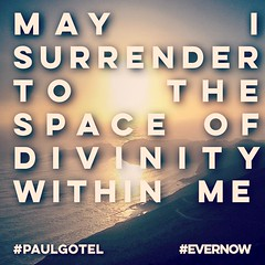 May I surrender to the space of divinity within  me#evernow #paulgotel