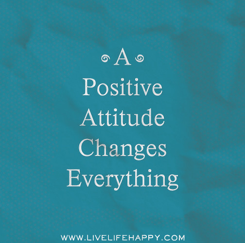 Always Keep Positive Attitude Quotes: A Positive Attitude Changes Everything.