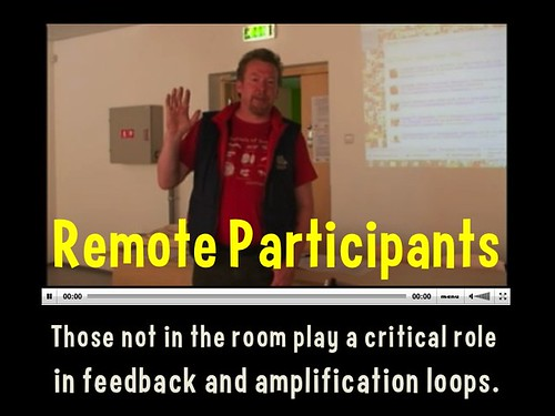 Remote Participants: Those not in the room play a critical role in the feedback and amplification loop @Ruukel