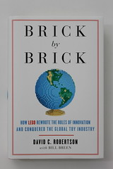Brick by Brick: How LEGO Rewrote the Rules of Innovation and Conquered the Global Toy Industry by David Robertson
