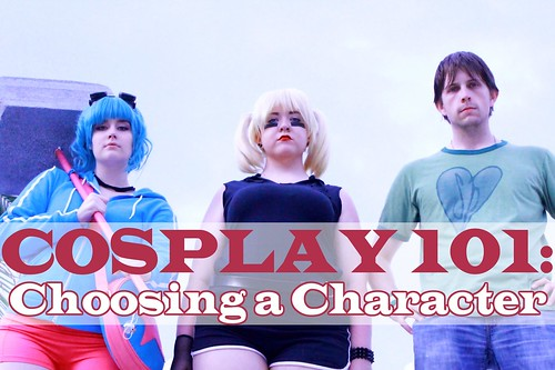 COSPLAY 101: Choosing a Character