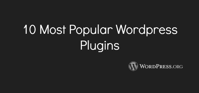 10 Most Popular WordPress Plugins from wordpress.org by Anil Kumar Panigrahi