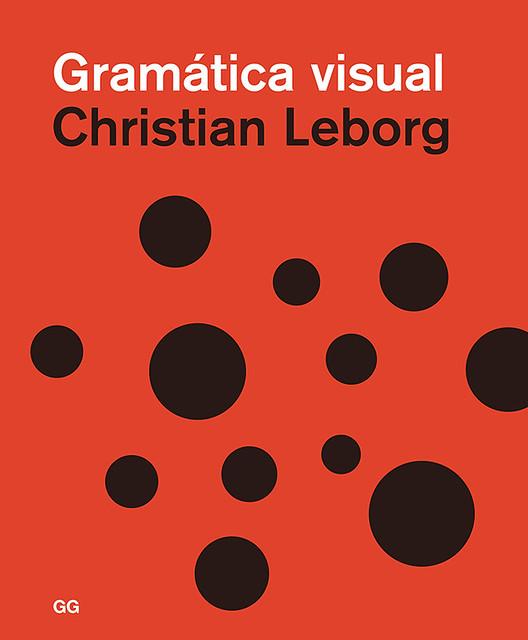 Gramática Visual, de Christian Leborg (Gustavo Gili)