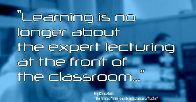 "Educational Postcard: ""Learning is no longer about the expert lecturing at the front of the classroom..."""