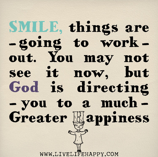 Smile, Things Are Going To Work Out. You May Not See It