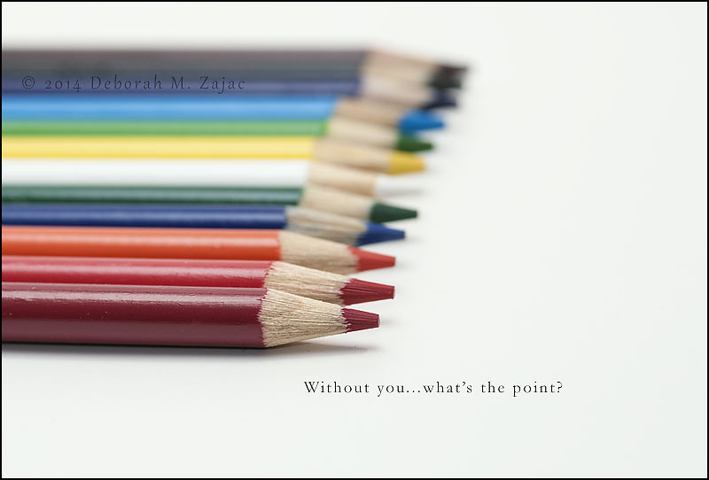 Without you...what's the point?