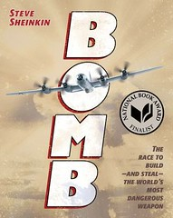Bomb: The Race to Build and Steal the World's Most Dangerous Weapon by Steve Sheinkin