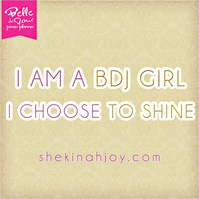 I'M A BDJ GIRL & I CHOOSE TO SHINE.