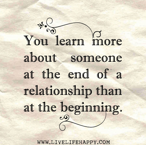 Beginning Relationship Quotes: You Learn More About Someone At The End Of A Relationship