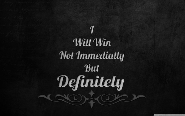 I will win not immediately but definitely wallpaper