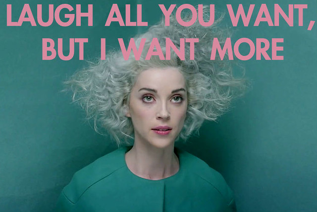 "ST VINCENT with text ""laugh all you want but I want more"""