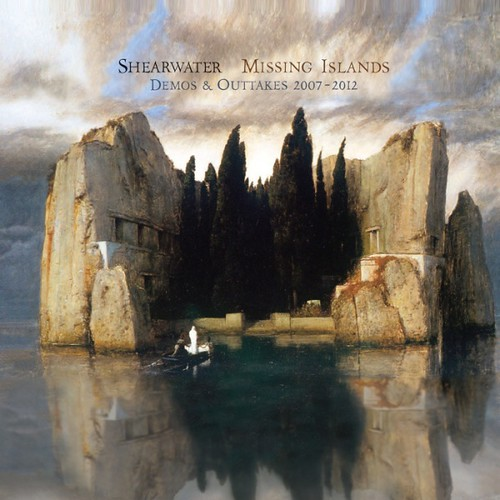 Shearwater - Missing Islands Demos And Outtakes 2007-2012