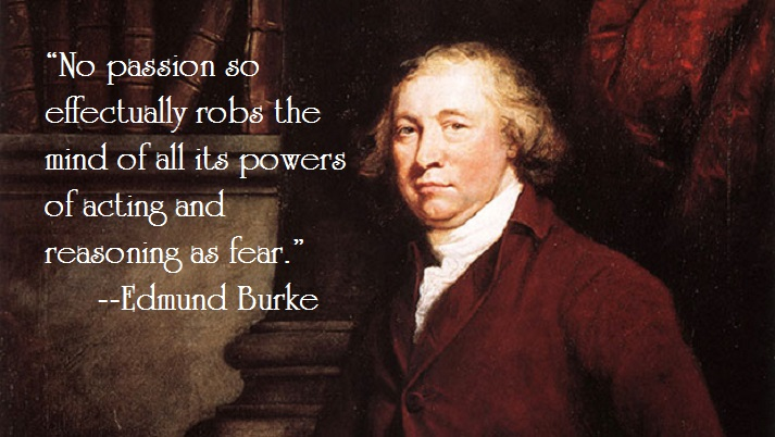 """No passion so effectually robs the mind of all its powers…"" –Edmund Burke"