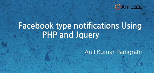 Facebook type notifications Using PHP and Jquery by Anil Kumar Panigrahi