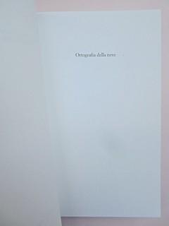 Ortografia della neve, di Francesco Balsamo. incertieditori 2010. Progetto grafico di officina delle immagini. Pag. 7, 1