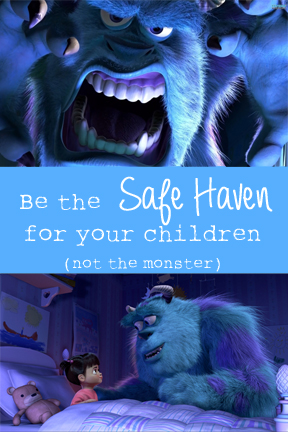 Be the Safe Haven for your children--not the monster