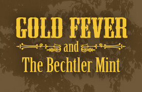 Gold Fever and the Becthler Mint