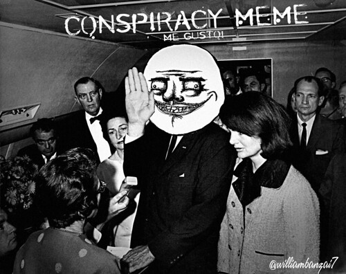 CONSPIRACY MEME 2.0 by WilliamBanzai7/Colonel Flick
