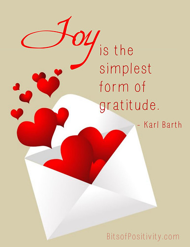 """Joy is the simplest form of gratitude."" Karl Barth"