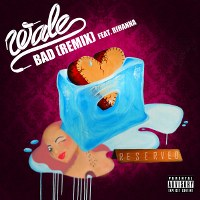 Wale – Bad (Remix) [feat. Rihanna]