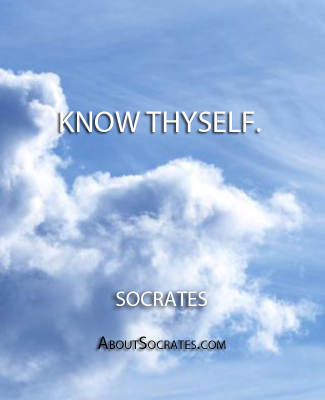 ''Know thyself.'' - Socrates