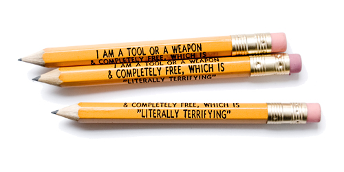 "Pencils that say ""I am a tool or a weapon, which is literally terrifying"""
