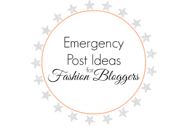 Emergency Post Ideas, Fashion Bloggers, Writer's Block