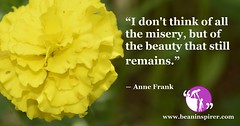 I-don't-think-of-all-the-misery-but-of-the-beauty-that-still-remains-Anne-Frank-Be-An-Inspirer