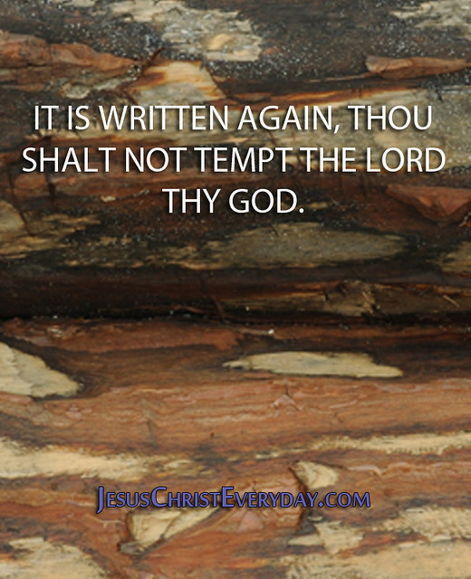 """""""It is written again, Thou shalt not tempt the Lord thy ..."""