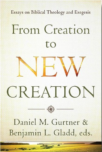 0004685_from_creation_to_new_creation_essays_on_biblical_theology_and_exegesis