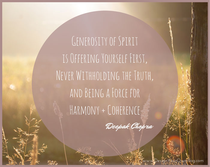 Generosity of Spirit... by Deepak Chopra. A quote by www.DesignYourOwnBlog.com #quote #deepakchopra #blogdesign #unsplash