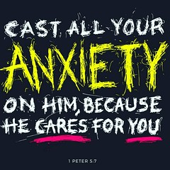 casting all your anxieties on him, because he cares for you. 1 Peter 5:7 ESV