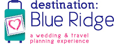 Destination: BLUE RIDGE   'a wedding and travel ad...