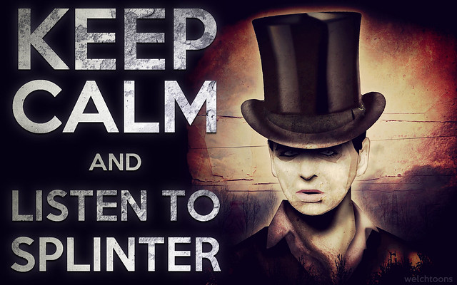 Keep Calm And Listen To Splinter
