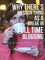 Why There's No Such Thing As a Break in Full-Time Blogging (and How to Make Your Blog a Success)