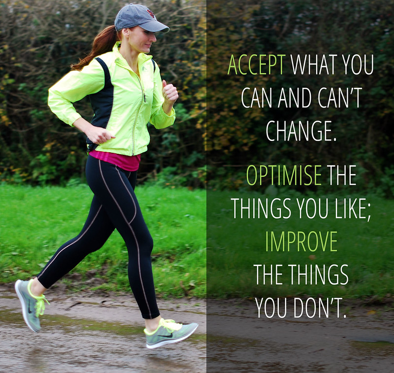 ACCEPT what you can and can't change. OPTIMISE the things you like; IMPROVE the things you don't.