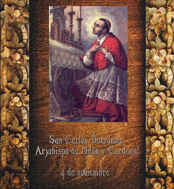 San Carlos Borromeo 4 de noviembre.(†Dedicado  al P.Cotallo)