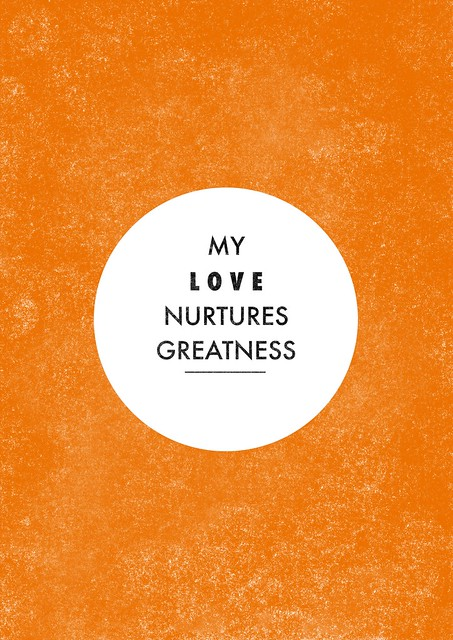 My love nurtures greatness