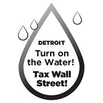 Turn on the Water, DETROIT! Tax Wall Street! March & Rally Friday, July 18
