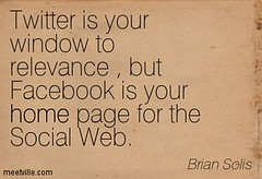 "#Oldiebutgoodie ""Twitter is your window to relevance , but Facebook is your home page for the Social Web."""