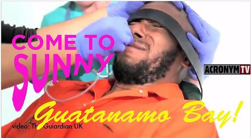 Come to Sunny Guantanamo!