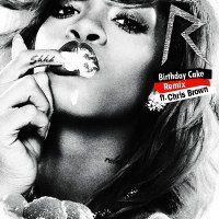 Rihanna – Birthday Cake (Remix) [feat. Chris Brown]