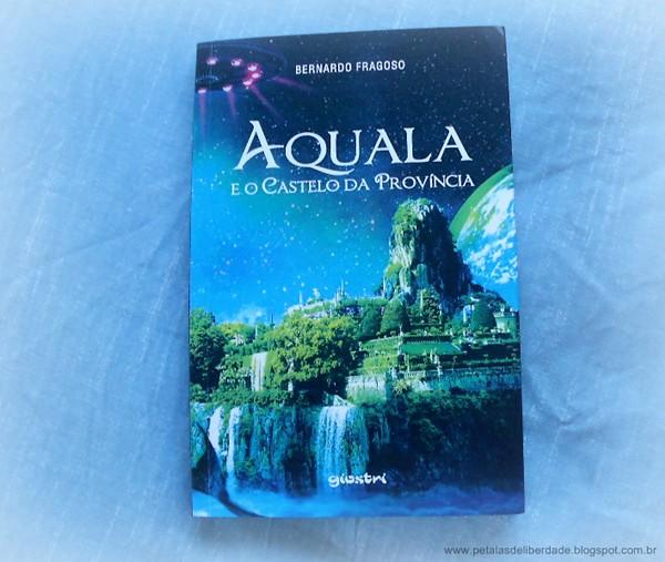 Livro, Aquala e o Castelo da Província, Bernardo Fragoso, Giostri, capa, sinopse, extraterrestres